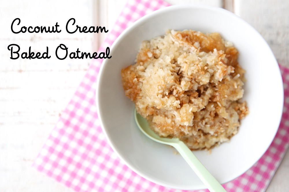Coconut Cream Baked Oatmeal from weelicious.com